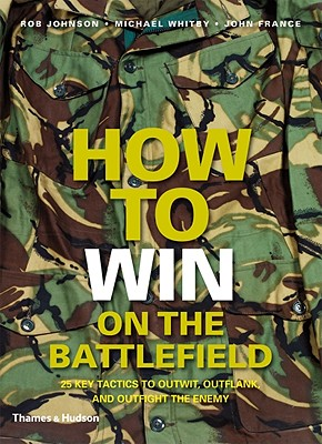 How to Win on the Battlefield By Johnson, Rob/ Whitby, Michael/ France, John